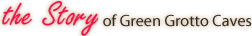 The Story of Green Grotto Caves
